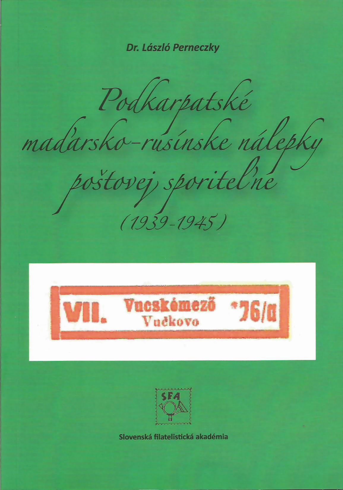 Philatelic literature Dr. László Perneczky: Podkarpatské maďarsko – rusínske nálepky poštovej sporiteľne (Transcarpathian Hungarian - Ruthenian labels of postal savings bank) (1939 -1945) (book review)