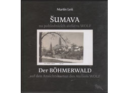 Martin Leiš: ŠUMAVA na pohlednicích ateliéru WOLF (ŠUMAVA on the postcards of the studio WOLF) (book review)